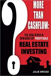 More Than Cashflow: The Real Risks & Rewards of Profitable Real Estate Investing by Julie Broad